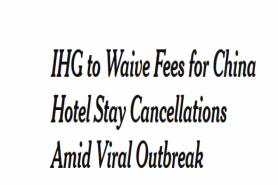 IHG To Waive Fees For China Hotel Stay Cancellations Amid Viral Outbreak