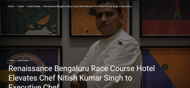 Renaissance Bengaluru Race Course Hotel Elevates Chef Nitish Kumar Singh to Executive Chef The Hotel Times