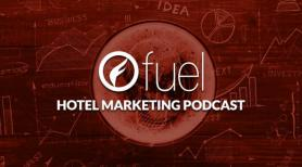 Fuel Hotel Marketing Podcast: Episode 182 Top 3 Lessons Learned During The Pandemic